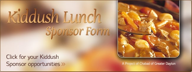 Chabad of Greater Dayton | Kiddush Lunch Sponsor Form - click here for sponorship opportunities